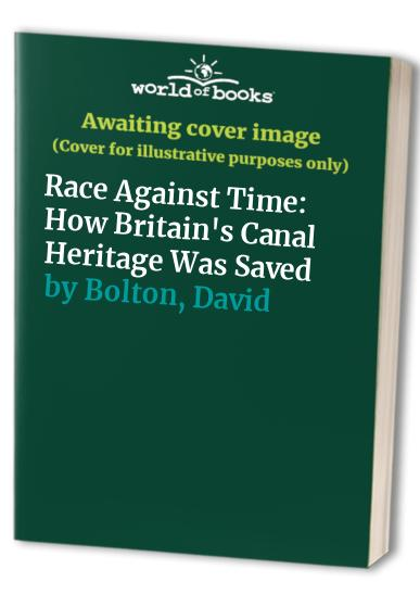 Race Against Time: How Britain's Canal Heritage Was Saved by David Bolton