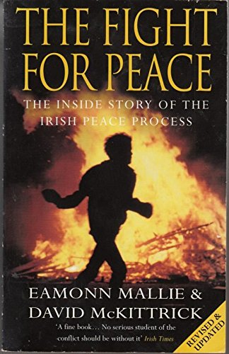 The Fight for Peace: Secret Story Behind the Irish Peace Process by Eamonn Mallie