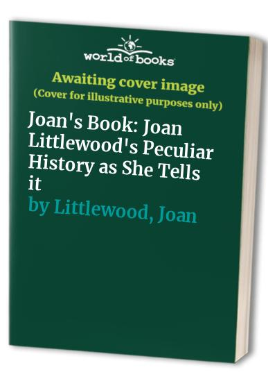 Joan's Book: Joan Littlewood's Peculiar History as She Tells it by Joan Littlewood