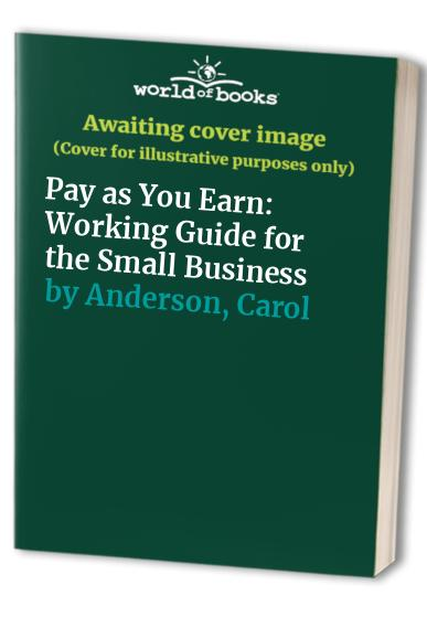Pay as You Earn: Working Guide for the Small Business by Carol Anderson