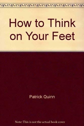 How to Think on Your Feet by Patrick Quinn