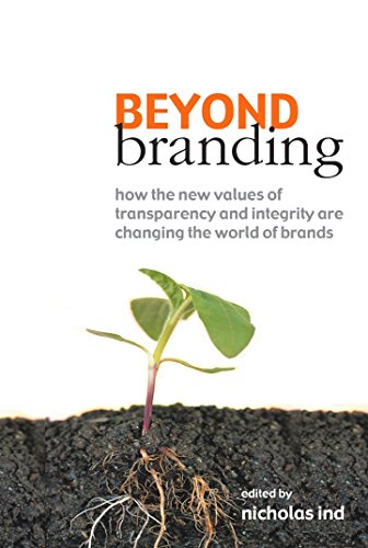 Beyond Branding: How the New Values of Transparency and Integrity are Changing the World of Brands by Nicholas Ind