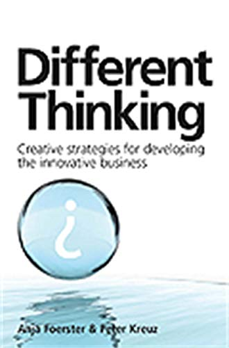 Different Thinking: Creative Strategies for Developing the Innovative Business by Anja Foerster