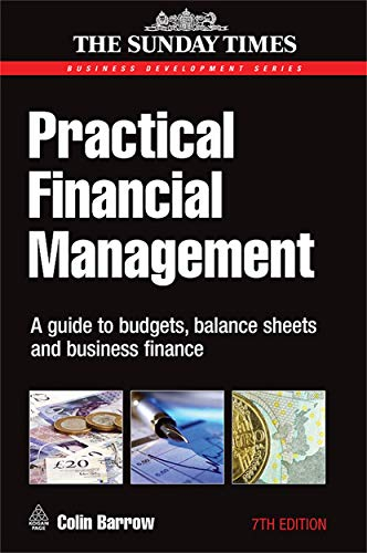 Practical Financial Management: A Guide to Budgets, Balance Sheets and Business Finance by Colin C. Barrow