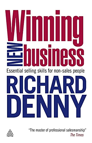 Winning New Business: Essential Selling Skills for Non-Sales People by Richard Denny
