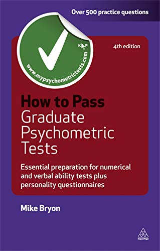 How to Pass Graduate Psychometric Tests: Essential Preparation for Numerical and Verbal Ability Tests Plus Personality Questionnaires by Mike Bryon