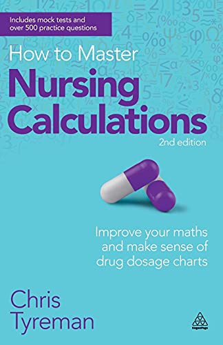 How to Master Nursing Calculations: Improve Your Maths and Make Sense of Drug Dosage Charts by Chris John Tyreman