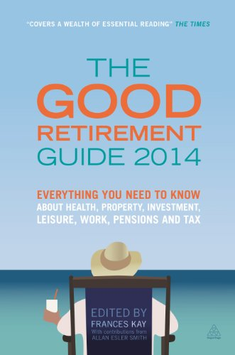 The Good Retirement Guide: Everything You Need to Know About Health, Property, Investment, Leisure, Work, Pensions and Tax: 2014 by Frances Kay