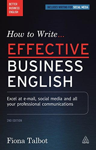 How to Write Effective Business English: Excel at E-Mail, Social Media and All Your Professional Communications by Fiona Talbot