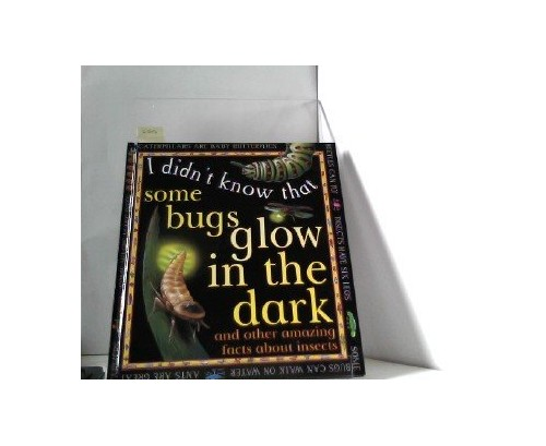 I Didn't Know That Some Bugs Glow in the Dark by Claire Llewellyn