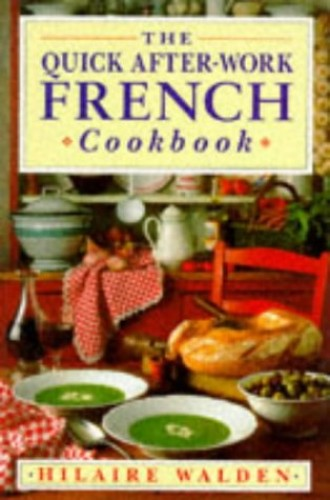 The Quick After-work French Cookbook by Hilaire Walden