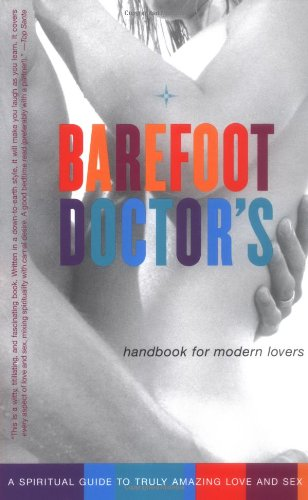 Barefoot Doctor's Handbook for Modern Lovers: A Spiritual Guide to Truly Rude and Amazing Love and Sex by The Barefoot Doctor