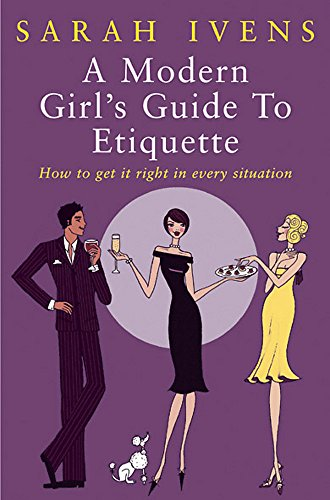 A Modern Girl's Guide to Etiquette by Sarah Ivens
