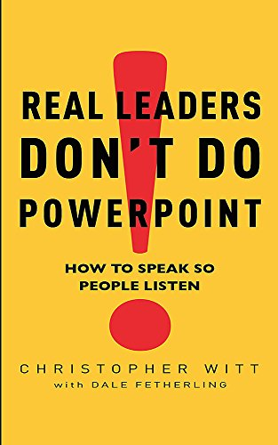Real Leaders Don't Do Powerpoint: How to Speak So People Listen by Christopher Witt