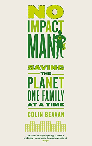 No Impact Man: Saving the planet one family at a time by Colin Beavan