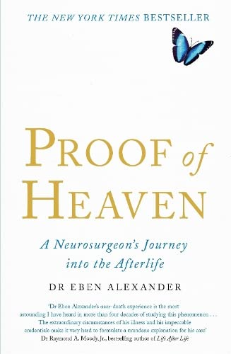 Proof of Heaven: A Neurosurgeon's Journey into the Afterlife by Dr. Eben Alexander