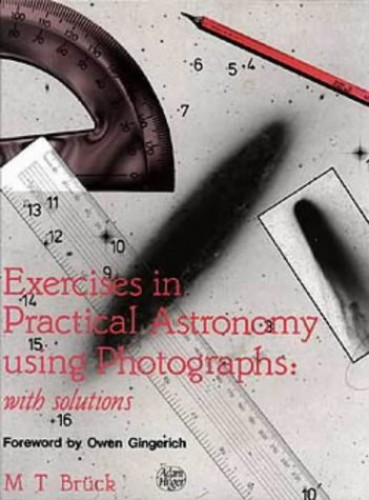 Exercises in Practical Astronomy: Using Photographs by M. T. Bruck