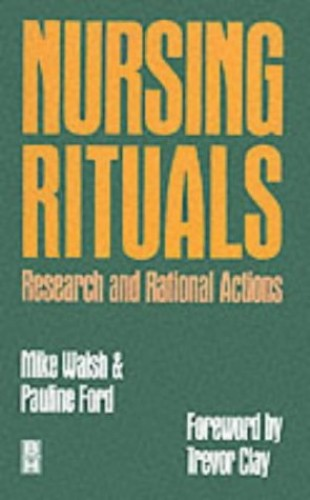 Nursing, Rituals, Research and Rational Actions by Mike Walsh