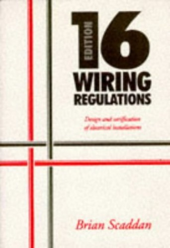 IEE 16th Edition Wiring Regulations: (C&G 2400): Design and Verification of Electrical Installations by Brian Scaddan