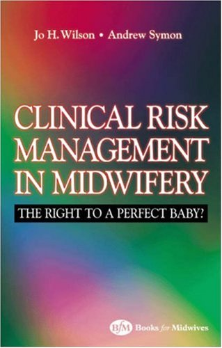 Law and Clinical Risk in Midwifery: The Right to a Perfect Baby? by Jo Wilson
