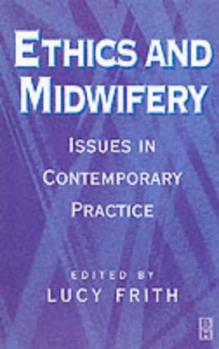 Ethics and Midwifery: Issues in Contemporary Practice by Lucy Frith