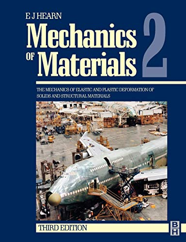 Mechanics of Materials: The Mechanics of Elastic and Plastic Deformation of Solids and Structural Materials: v. 2 by E. J. Hearn