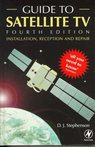 Guide to Satellite TV: Installation, Reception and Repair by D.J. Stephenson