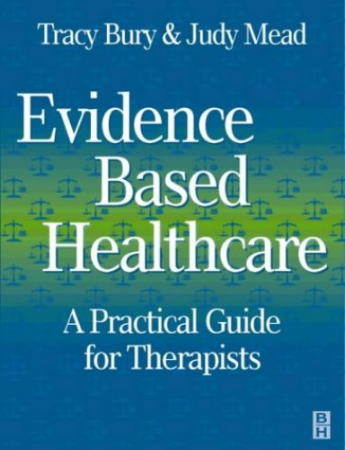Evidence Based Healthcare: A Practical Guide for Therapists by Tracy Bury