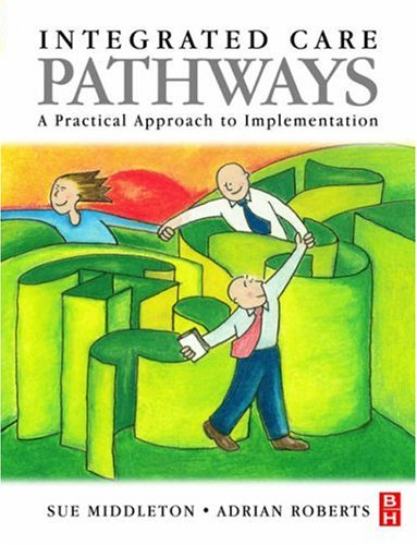Integrated Care Pathways: A Practical Approach to Implementation by Sue Middleton