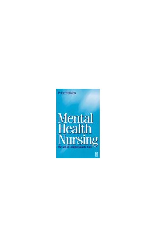 Mental Health Nursing: The Art of Compassionate Care by Peter Watkins