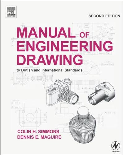 Manual of Engineering Drawing: To British and International Standards by Colin Simmons