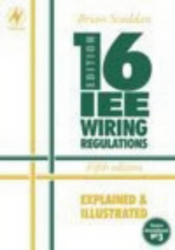 IEE 16th Edition Wiring Regulations Explained and Illustrated by Brian Scaddan