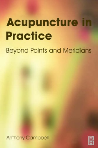 Acupuncture in Practice: Beyond Points and Meridians by Anthony Campbell