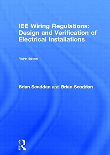 IEE Wiring Regulations (BS7671: 2001): Design and Verification of Electrical Installations by Brian Scaddan