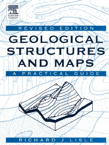Geological Structures and Maps: A Practical Guide by Richard J. Lisle
