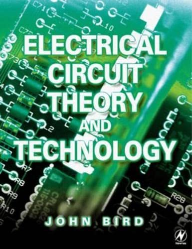 Electrical Circuit Theory and Technology by John O. Bird