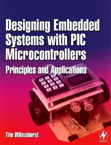 Designing Embedded Systems with PIC Microcontrollers: Principles and Applications by Tim Wilmshurst