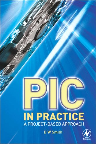PIC in Practice: A Project -based Approach by David Warner Smith