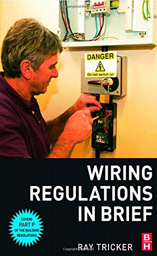 """Wiring Regulations in Brief: A Complete Guide to the Requirements of the 16th Edition of the """"IEE Wiring Regulations"""", BS 7671 and Part P of the """"Building Regulations"""" by Ray Tricker"""