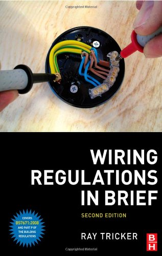 Wiring Regulations in Brief: A Complete Guide to the Requirements of the 17th Edition of the IEE Wiring Regulations, BS 7671 and Part P of the Building Regulations by Ray Tricker
