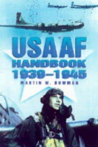 USAAF Handbook, 1939-1945 by Martin Bowman
