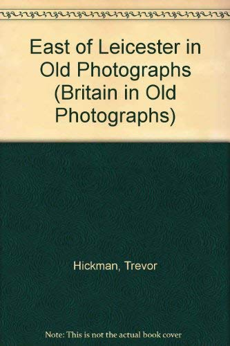 East of Leicester in Old Photographs by Trevor Hickman