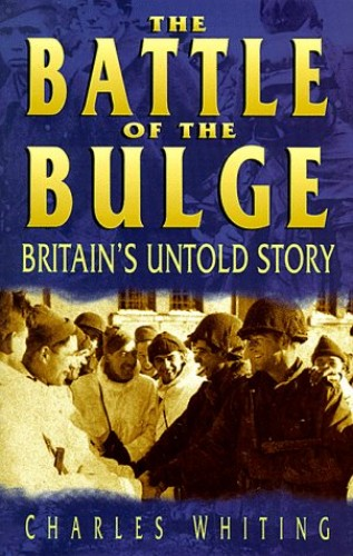 The Battle of the Bulge: Britain's Untold Story by Charles Whiting