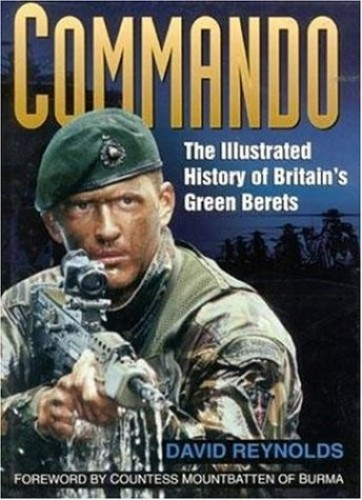 Commando: The Illustrated History of Britain's Green Berets by David Reynolds