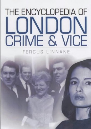 The Encyclopedia of London Crime by Fergus Linnane
