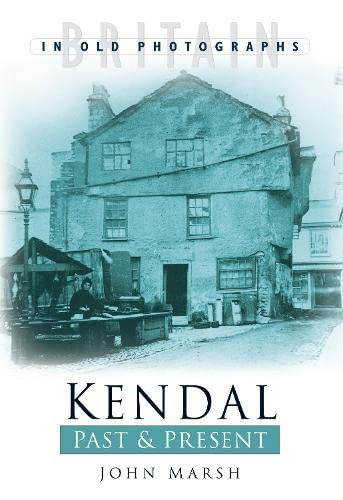 Kendal: Past & Present by John Marsh