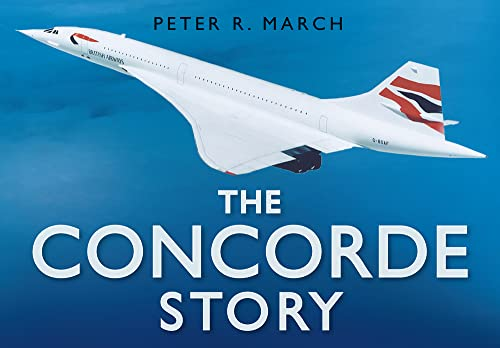 The Concorde Story by Peter R. March