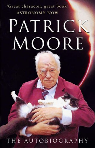 Patrick Moore: The Autobiography by CBE, DSc, FRAS, Sir Patrick Moore