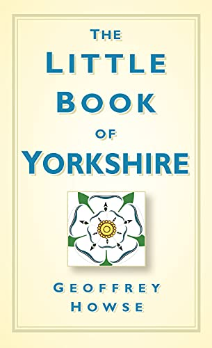 The Little Book of Yorkshire by Geoffrey Howse