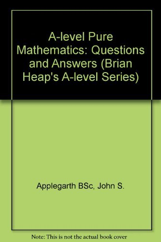 A-Level Pure Mathematics: Questions and Answers by John S. Applegarth